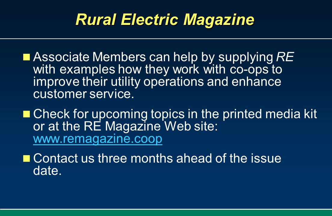 Rural Electric Magazine Associate Members can help by supplying RE with examples how they work with co-ops to improve their utility operations and enh