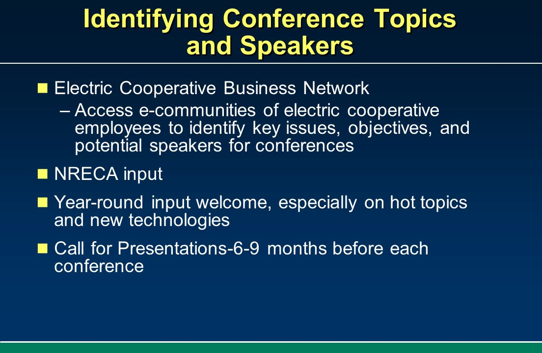 Identifying Conference Topics and Speakers Electric Cooperative Business Network –Access e-communities of electric cooperative employees to identify k
