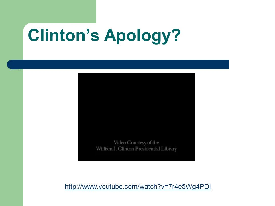 Clintons Apology? http://www.youtube.com/watch?v=7r4e5Wg4PDI