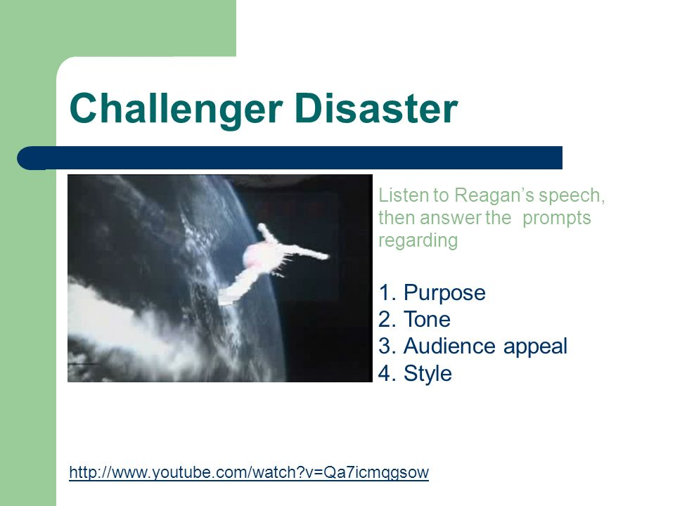 Challenger Disaster http://www.youtube.com/watch?v=Qa7icmqgsow Listen to Reagans speech, then answer the prompts regarding 1.Purpose 2.Tone 3.Audience