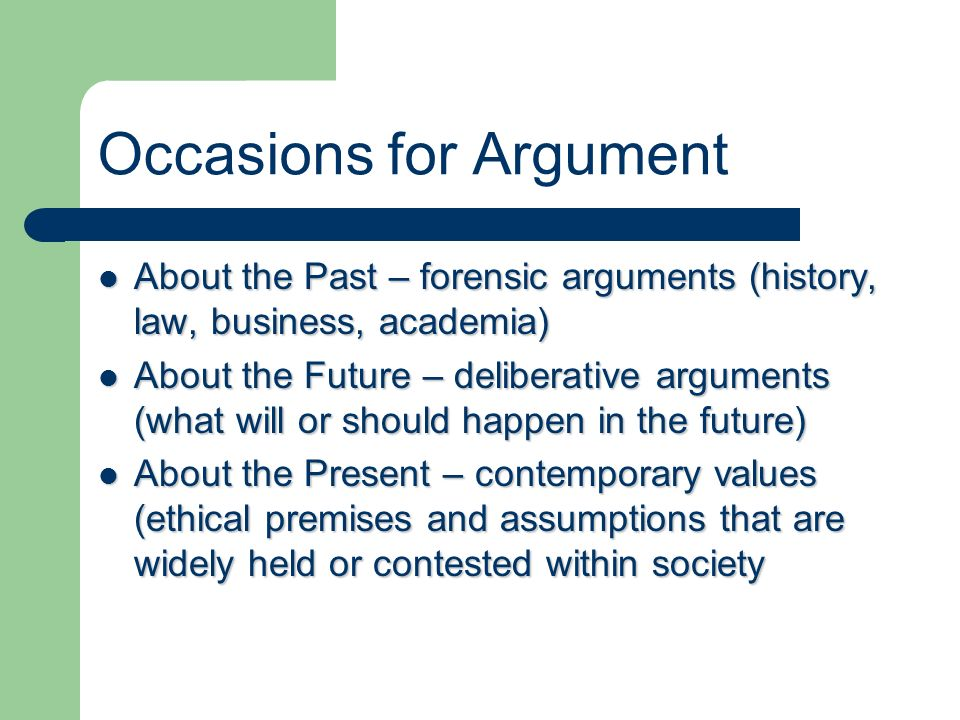 Occasions for Argument About the Past – forensic arguments (history, law, business, academia) About the Past – forensic arguments (history, law, busin