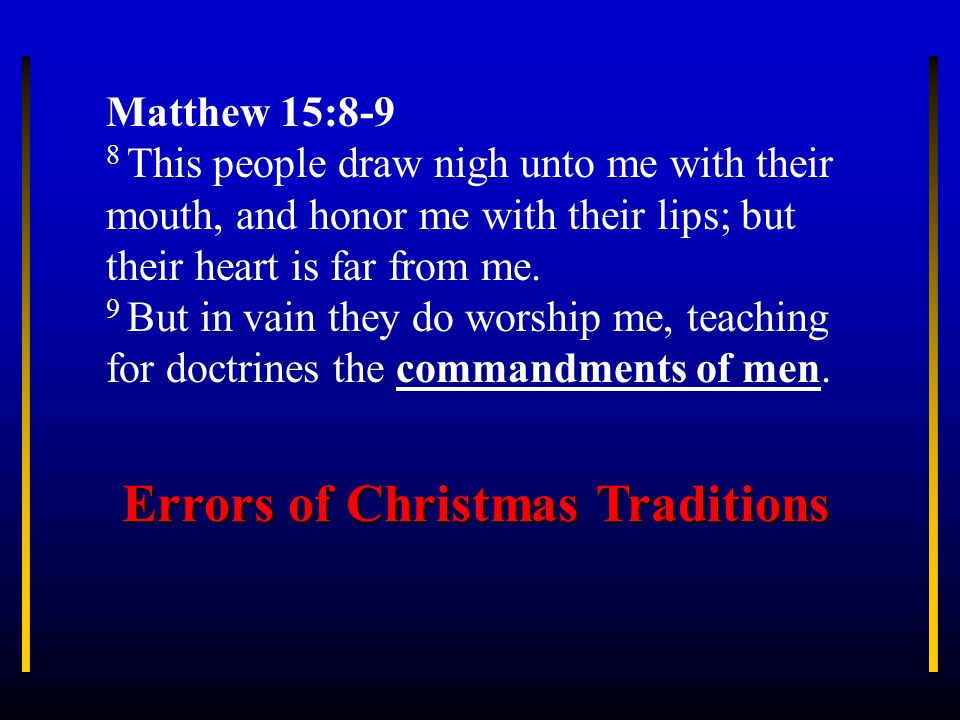 Matthew 15:8-9 8 This people draw nigh unto me with their mouth, and honor me with their lips; but their heart is far from me. 9 But in vain they do w