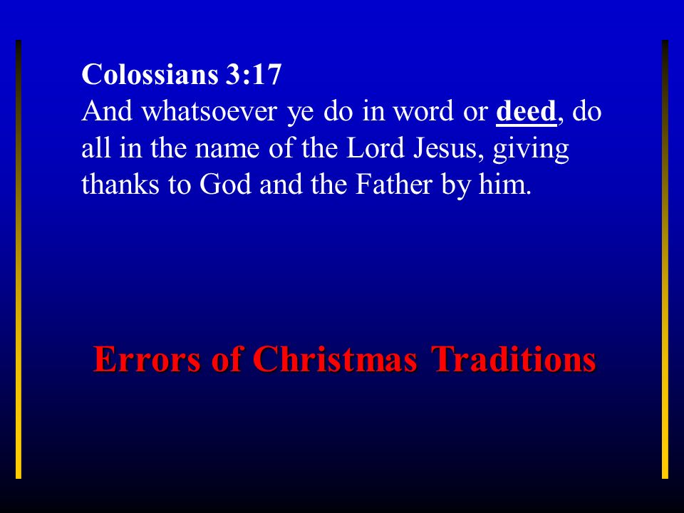 Colossians 3:17 And whatsoever ye do in word or deed, do all in the name of the Lord Jesus, giving thanks to God and the Father by him. Errors of Chri