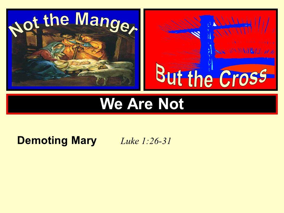 We Are Not Demoting Mary Luke 1:26-31