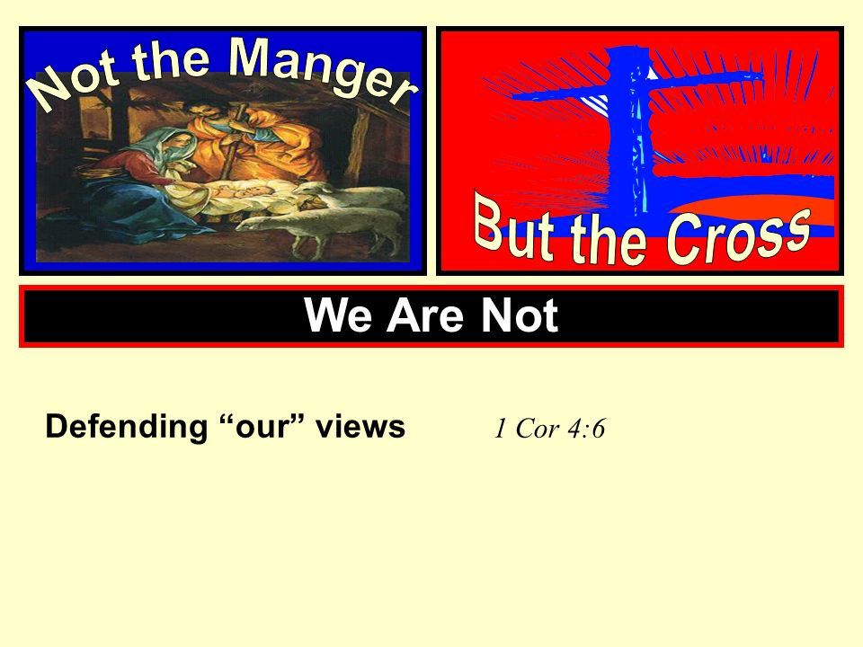 We Are Not Defending our views 1 Cor 4:6