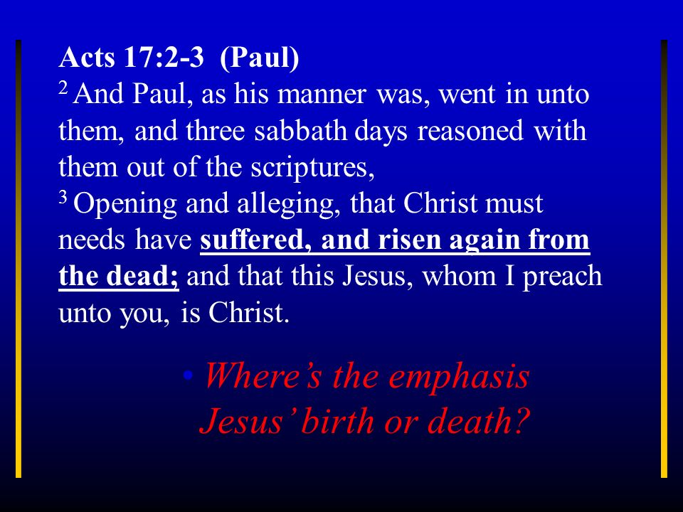 Acts 17:2-3 (Paul) 2 And Paul, as his manner was, went in unto them, and three sabbath days reasoned with them out of the scriptures, 3 Opening and al