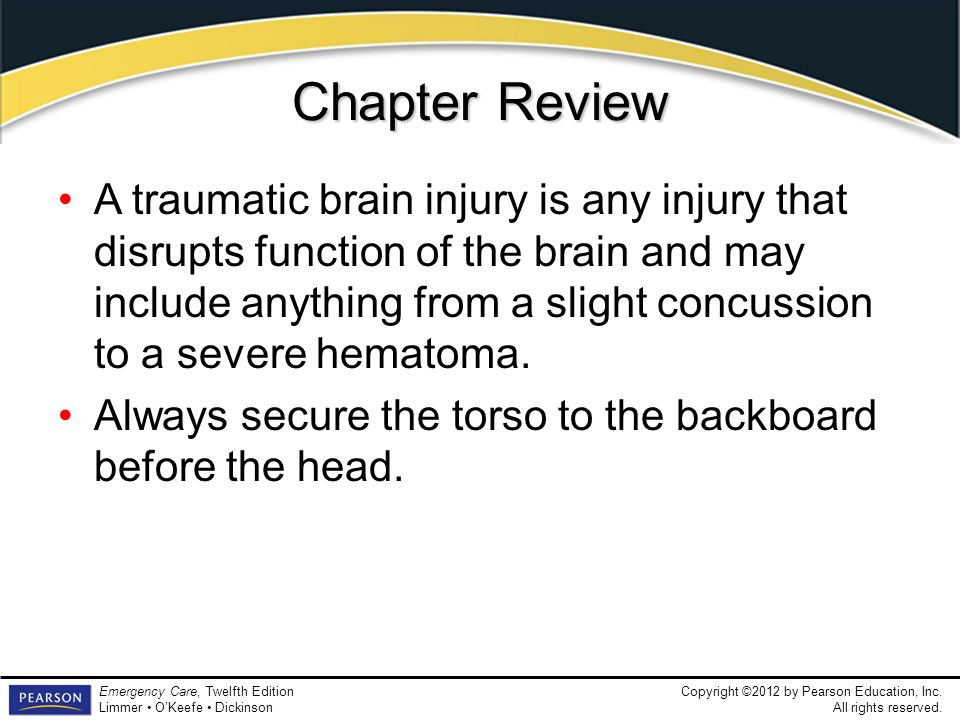Copyright ©2012 by Pearson Education, Inc. All rights reserved. Emergency Care, Twelfth Edition Limmer OKeefe Dickinson Chapter Review A traumatic bra