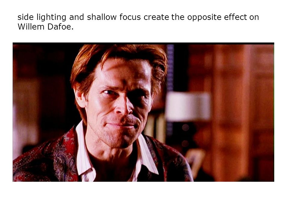side lighting and shallow focus create the opposite effect on Willem Dafoe.