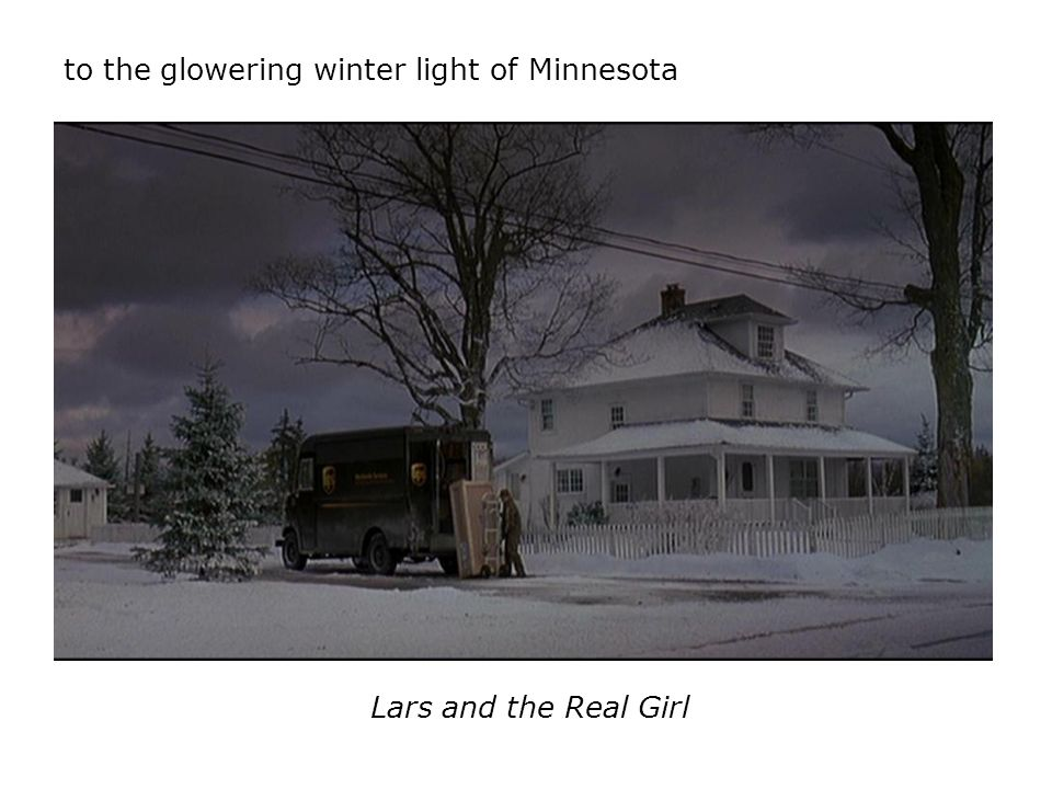 Lars and the Real Girl to the glowering winter light of Minnesota