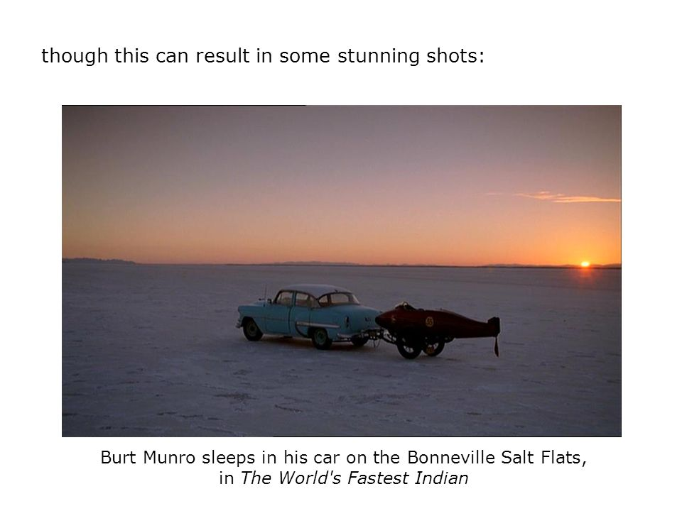Burt Munro sleeps in his car on the Bonneville Salt Flats, in The World's Fastest Indian though this can result in some stunning shots:
