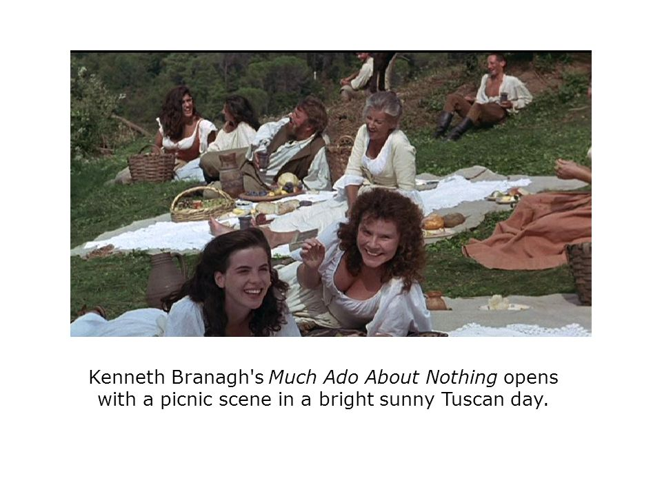 Kenneth Branagh's Much Ado About Nothing opens with a picnic scene in a bright sunny Tuscan day.
