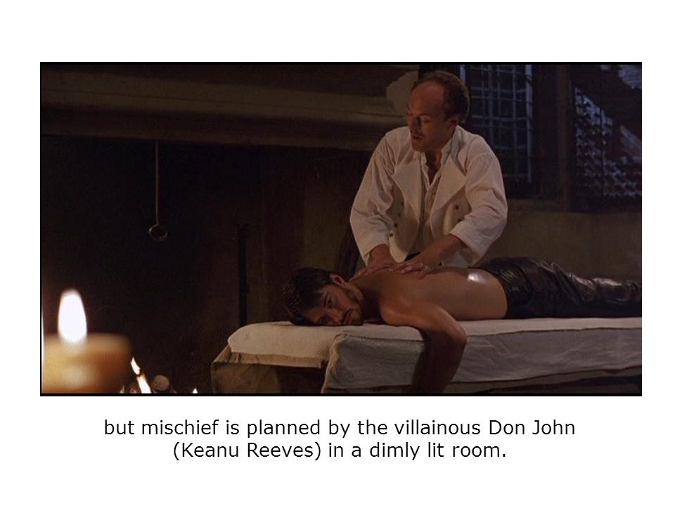 but mischief is planned by the villainous Don John (Keanu Reeves) in a dimly lit room.