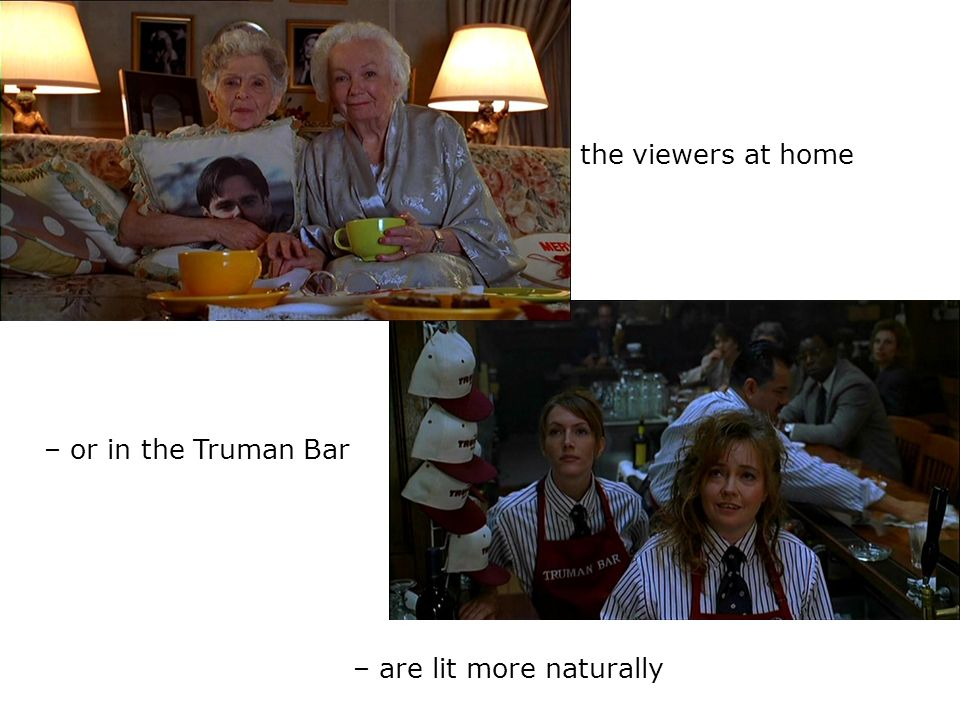 – are lit more naturally the viewers at home – or in the Truman Bar