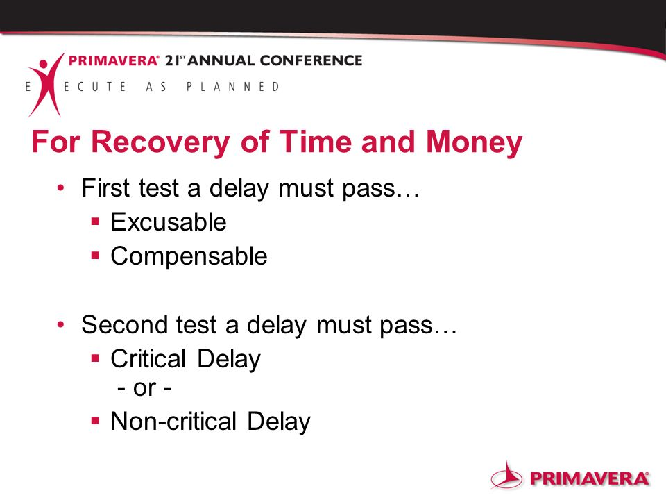 For Recovery of Time and Money First test a delay must pass… Excusable Compensable Second test a delay must pass… Critical Delay - or - Non-critical D