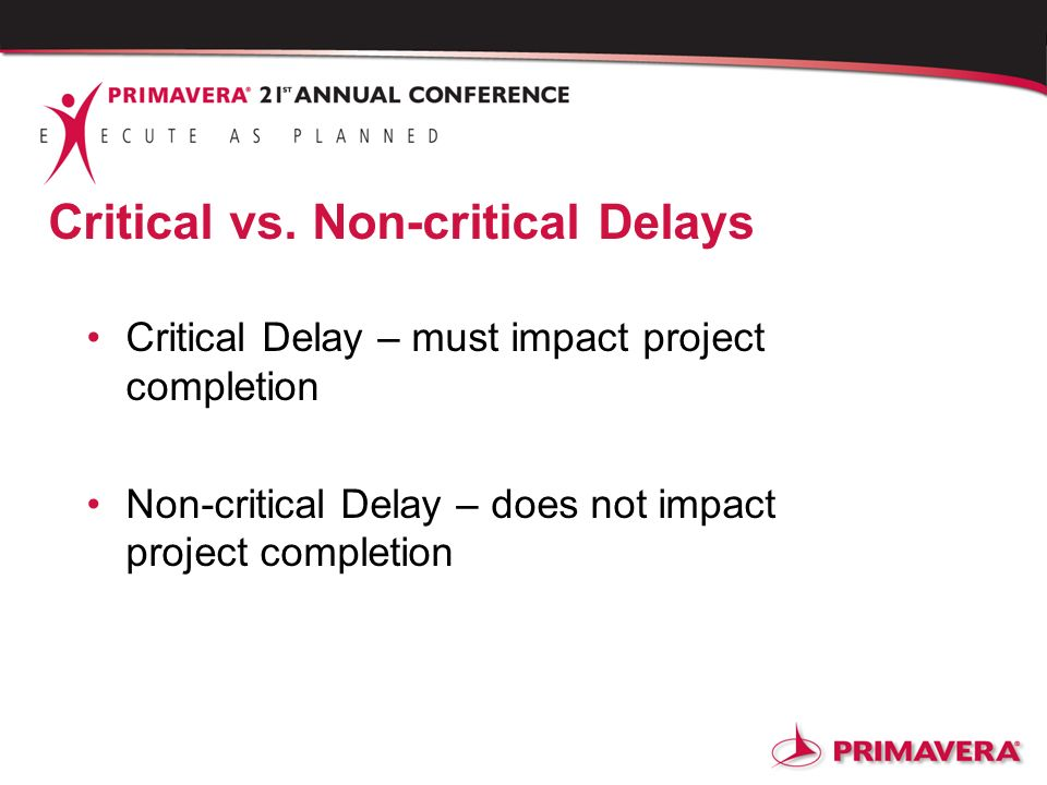 Critical vs. Non-critical Delays Critical Delay – must impact project completion Non-critical Delay – does not impact project completion