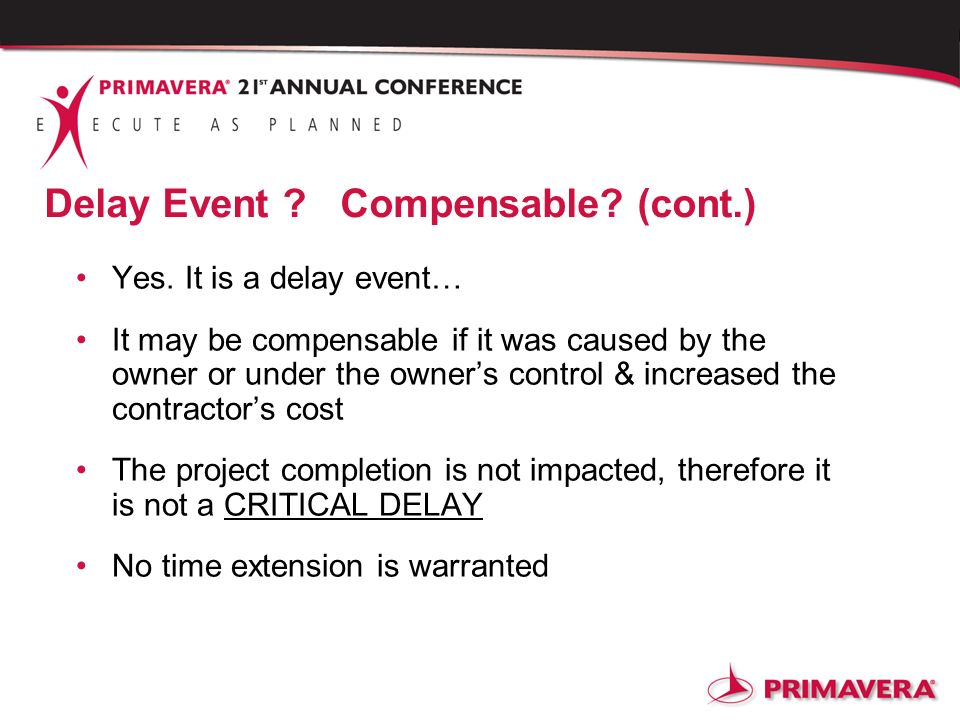 Delay Event ? Compensable? (cont.) Yes. It is a delay event… It may be compensable if it was caused by the owner or under the owners control & increas
