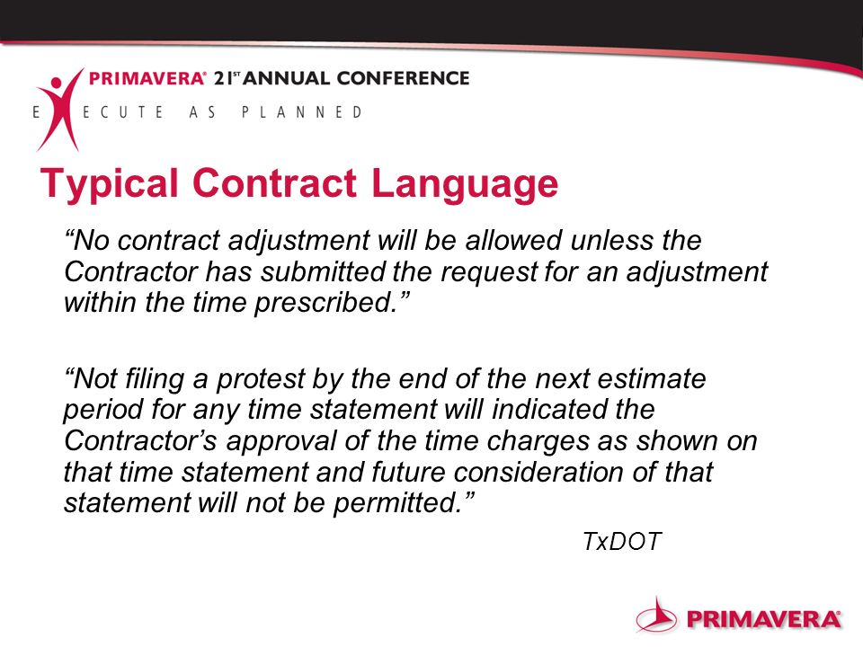 Typical Contract Language No contract adjustment will be allowed unless the Contractor has submitted the request for an adjustment within the time pre