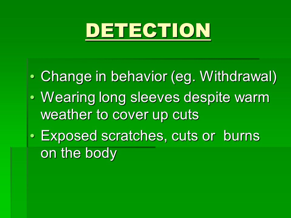 DETECTION Change in behavior (eg. Withdrawal) Change in behavior (eg.