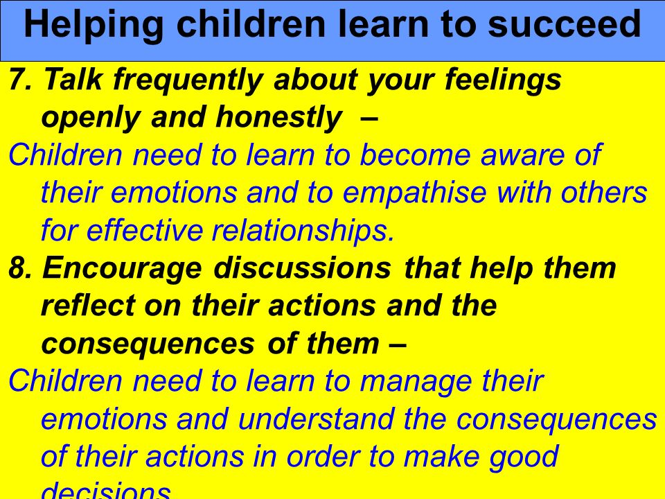 People Progress Pride 7. Talk frequently about your feelings openly and honestly – Children need to learn to become aware of their emotions and to emp
