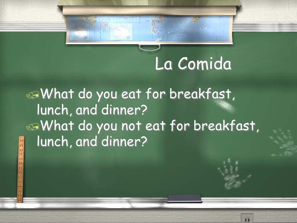 La Comida / What do you eat for breakfast, lunch, and dinner? / What do you not eat for breakfast, lunch, and dinner? / What do you eat for breakfast,