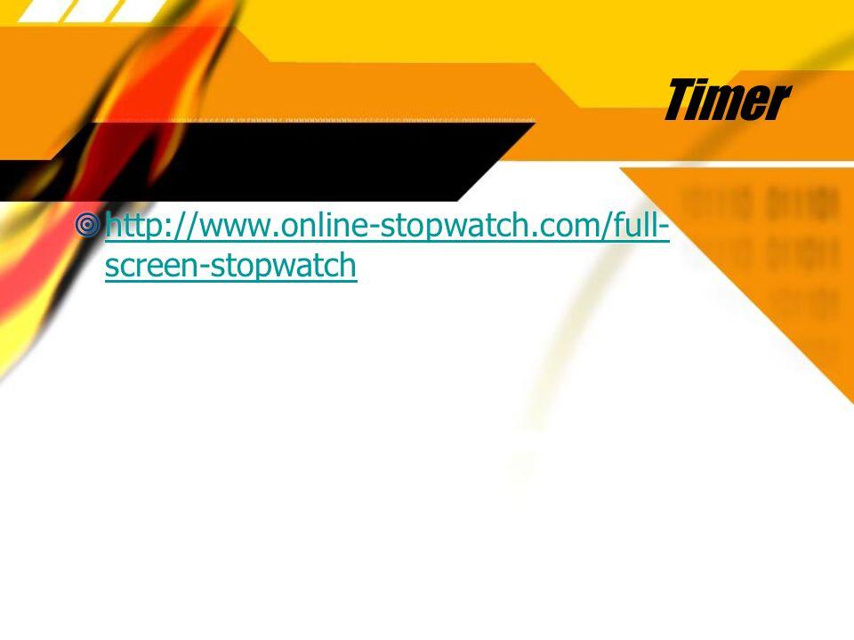 Timer http://www.online-stopwatch.com/full- screen-stopwatch http://www.online-stopwatch.com/full- screen-stopwatch http://www.online-stopwatch.com/fu