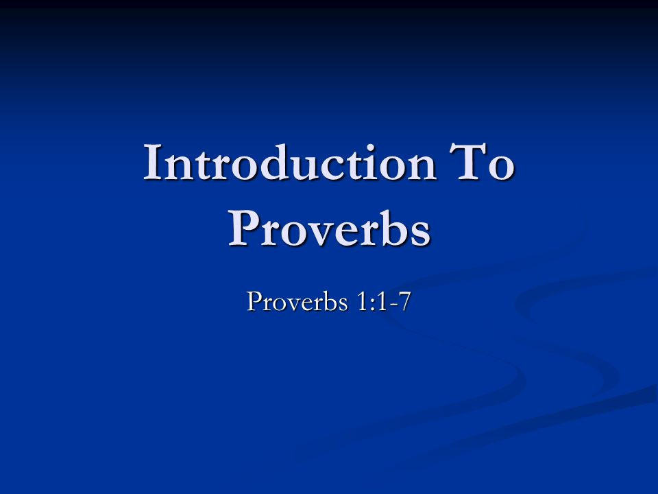 Introduction To Proverbs Proverbs 1:1-7