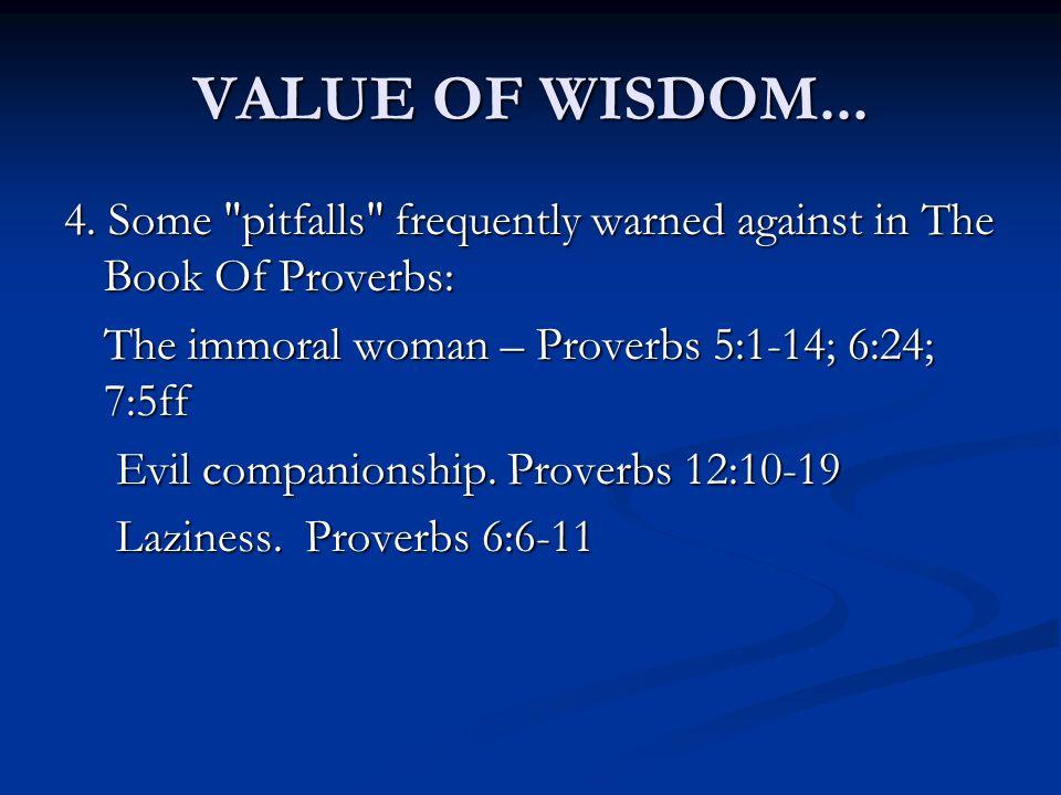 VALUE OF WISDOM... 4. Some
