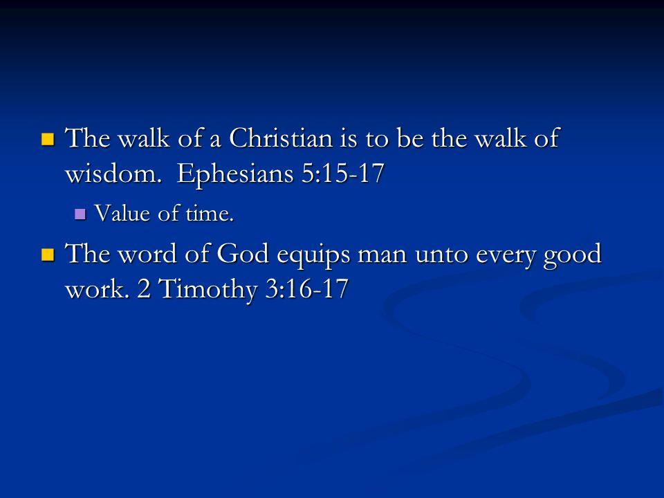The walk of a Christian is to be the walk of wisdom. Ephesians 5:15-17 The walk of a Christian is to be the walk of wisdom. Ephesians 5:15-17 Value of