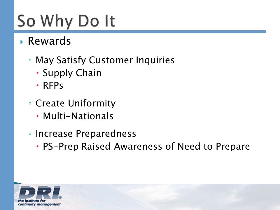 So Why Do It Rewards May Satisfy Customer Inquiries Supply Chain RFPs Create Uniformity Multi-Nationals Increase Preparedness PS-Prep Raised Awareness