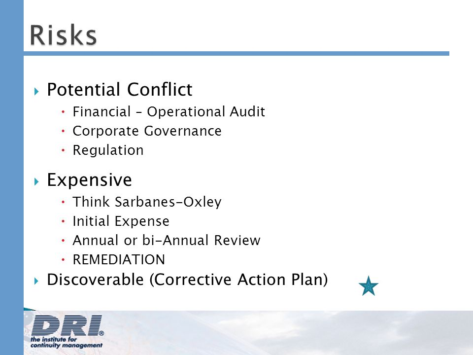 Risks Potential Conflict Financial – Operational Audit Corporate Governance Regulation Expensive Think Sarbanes-Oxley Initial Expense Annual or bi-Ann