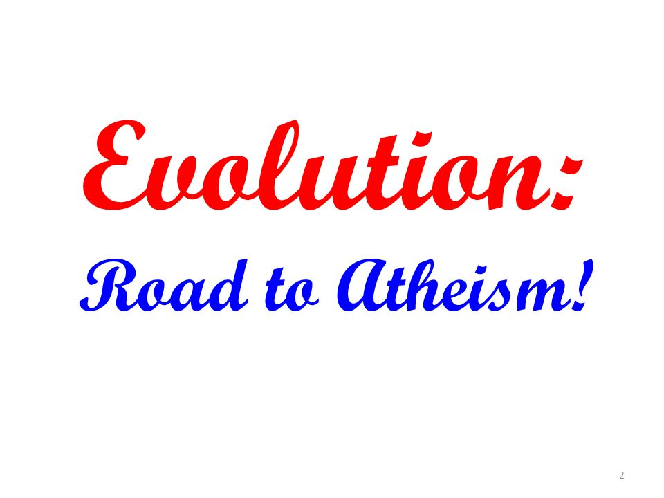 Who are some of the big atheists and evolutionists? 43