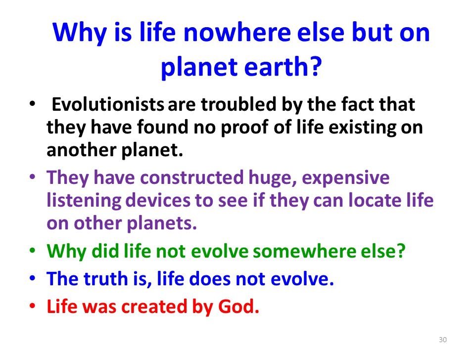 Why is life nowhere else but on planet earth? Evolutionists are troubled by the fact that they have found no proof of life existing on another planet.