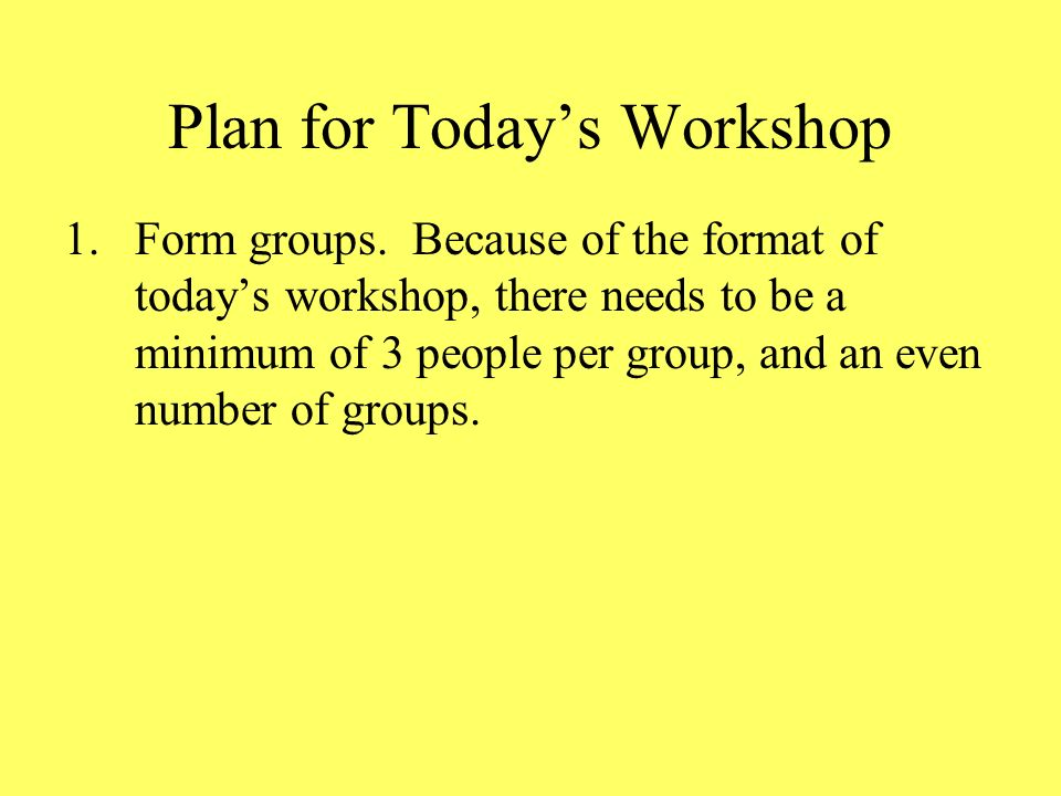 Plan for Todays Workshop 1.Form groups.