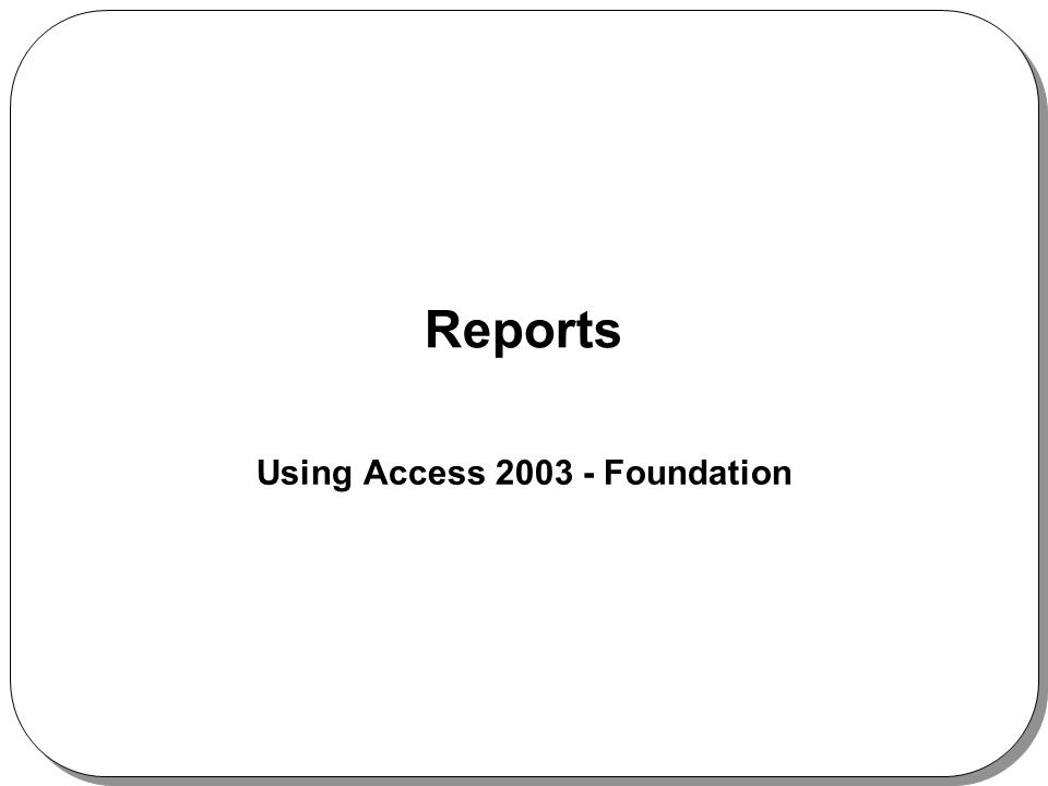 Reports Using Access 2003 - Foundation