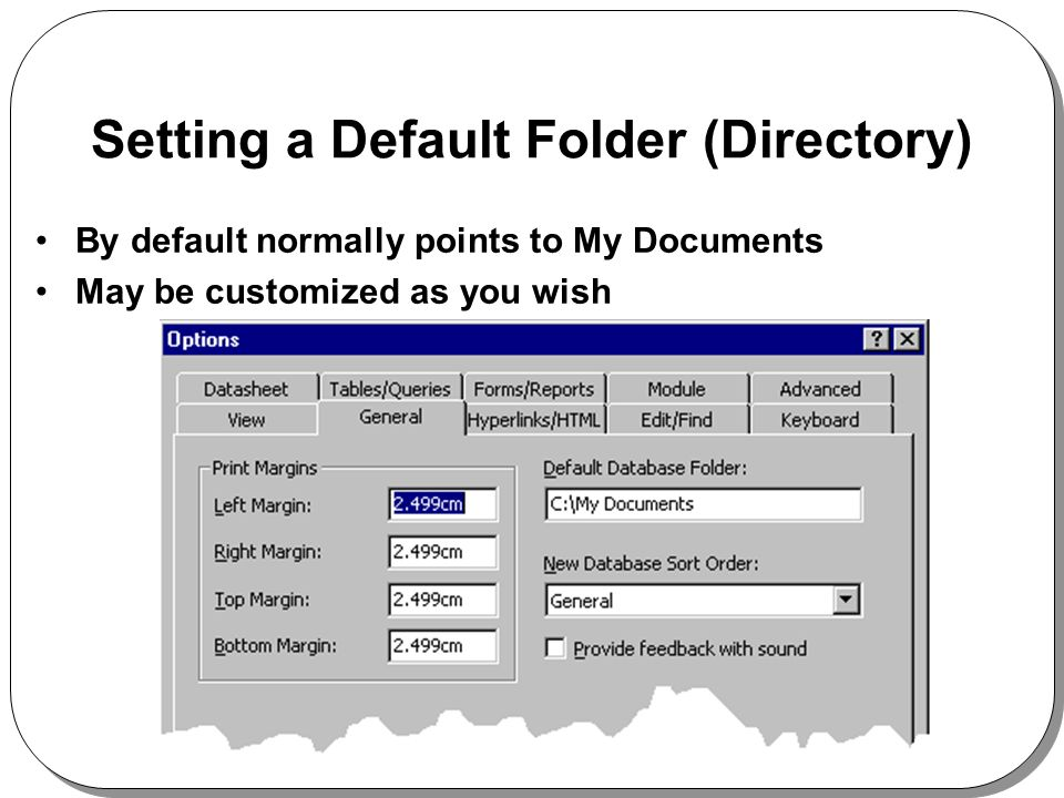 Setting a Default Folder (Directory) By default normally points to My Documents May be customized as you wish
