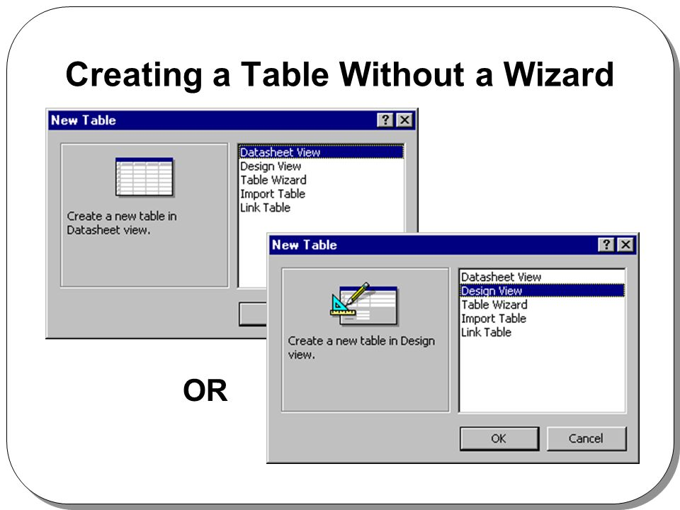 Creating a Table Without a Wizard OR
