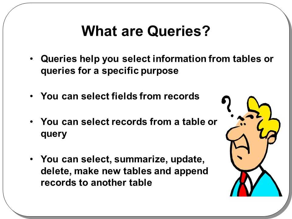 What are Queries.