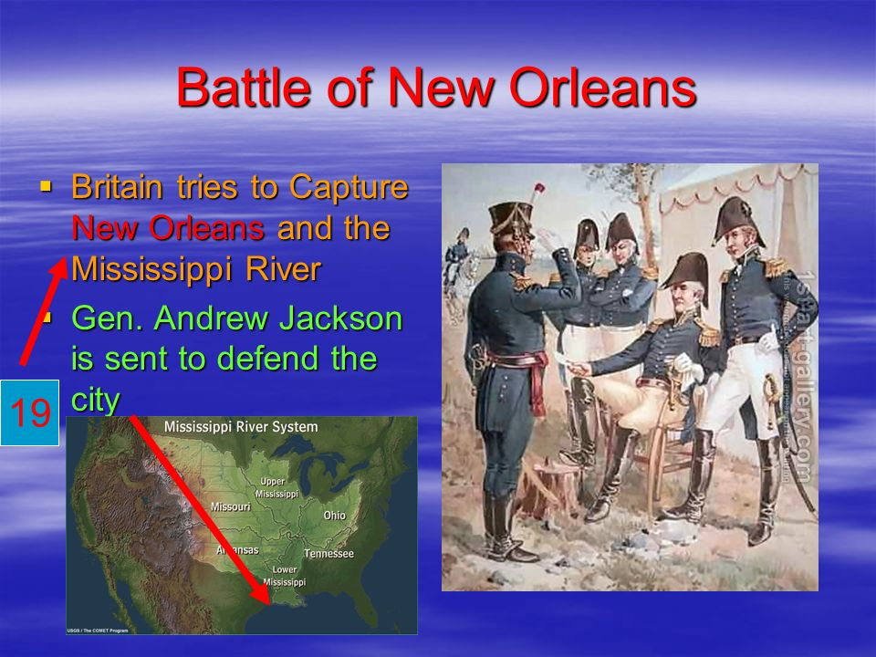 Battle of New Orleans Britain tries to Capture New Orleans and the Mississippi River Britain tries to Capture New Orleans and the Mississippi River Ge