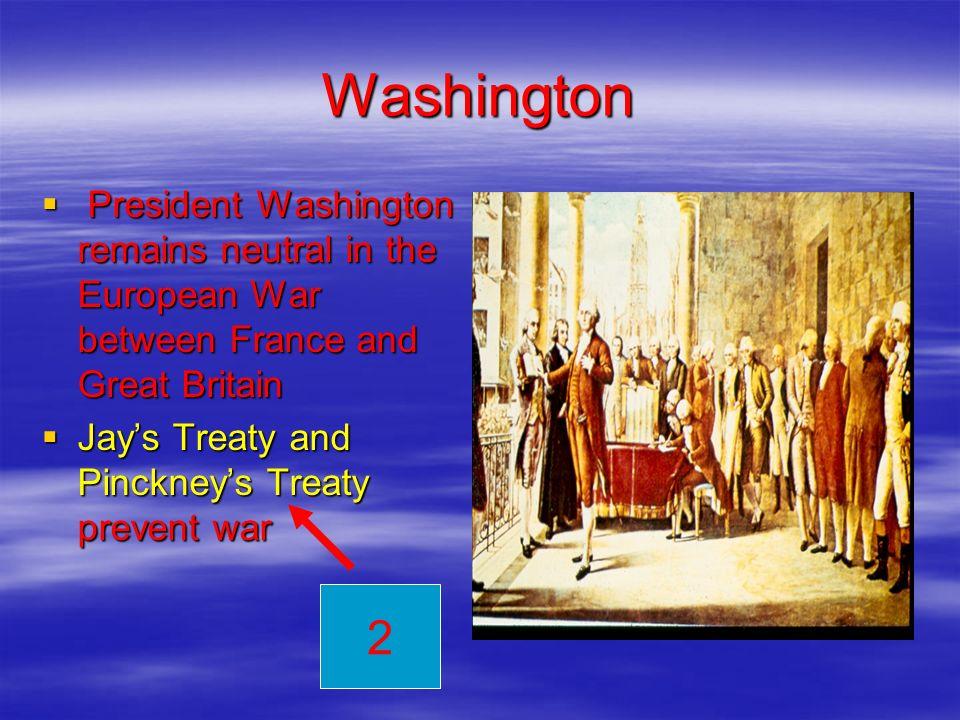 Washington President Washington remains neutral in the European War between France and Great Britain President Washington remains neutral in the Europ