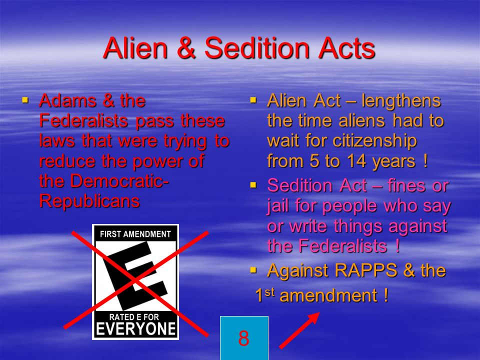 Alien & Sedition Acts Adams & the Federalists pass these laws that were trying to reduce the power of the Democratic- Republicans Adams & the Federali