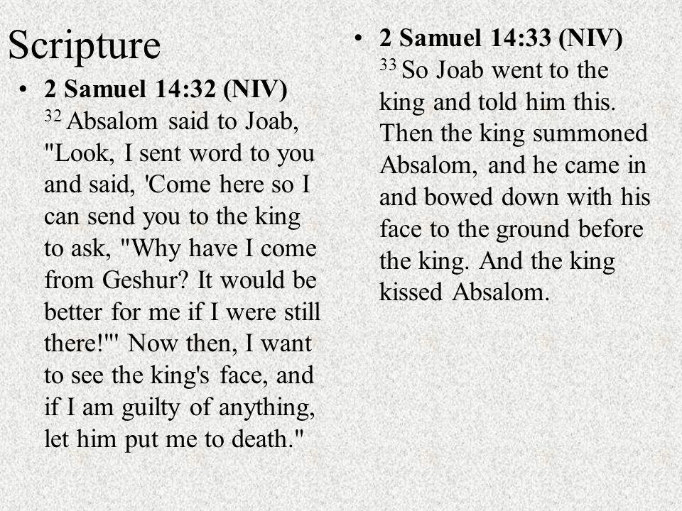 Scripture 2 Samuel 14:32 (NIV) 32 Absalom said to Joab,