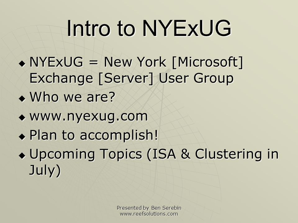 Presented by Ben Serebin www.reefsolutions.com Intro to Microsoft Exchange Server 2003 Exchange: To give in return for something received Microsoft Exchange Server is an email based collaborative software solution.