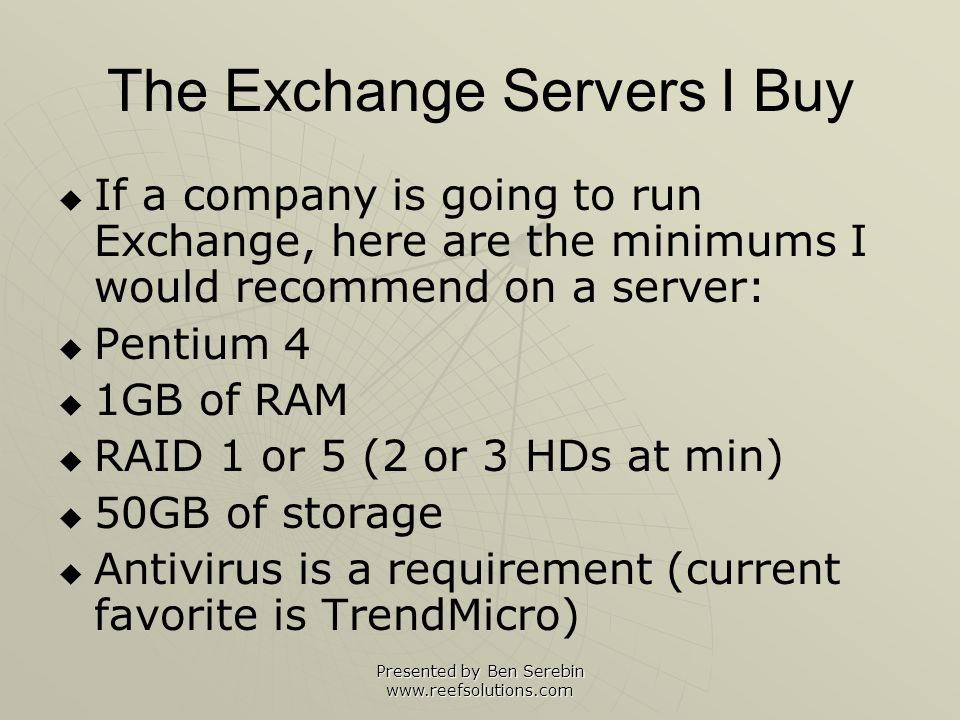 Presented by Ben Serebin www.reefsolutions.com A + MX = Email A record configuration for abc.com: mail.abc.com 1.2.3.4 1.2.3.4 would your Exchange Servers public static IP.