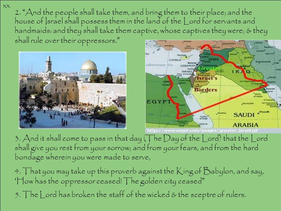 xx 2. And the people shall take them, and bring them to their place; and the house of Israel shall possess them in the land of the Lord for servants a