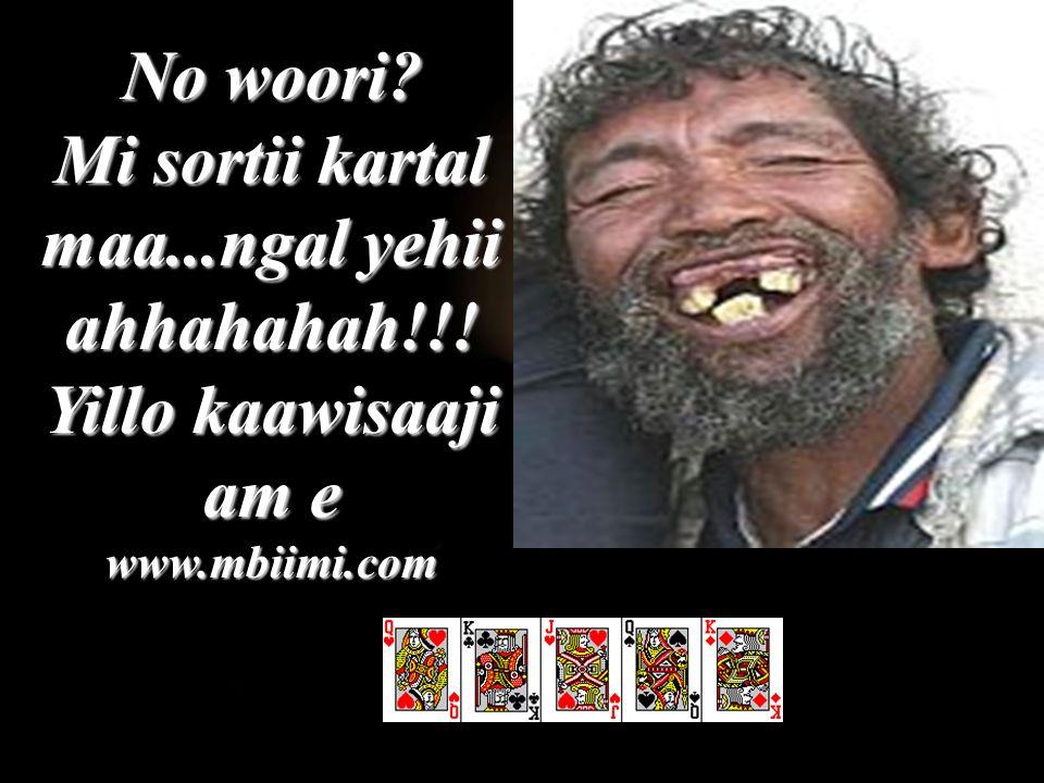No woori? Mi sortii kartal maa...ngal yehii ahhahahah!!! Yillo kaawisaaji am e www.mbiimi.com
