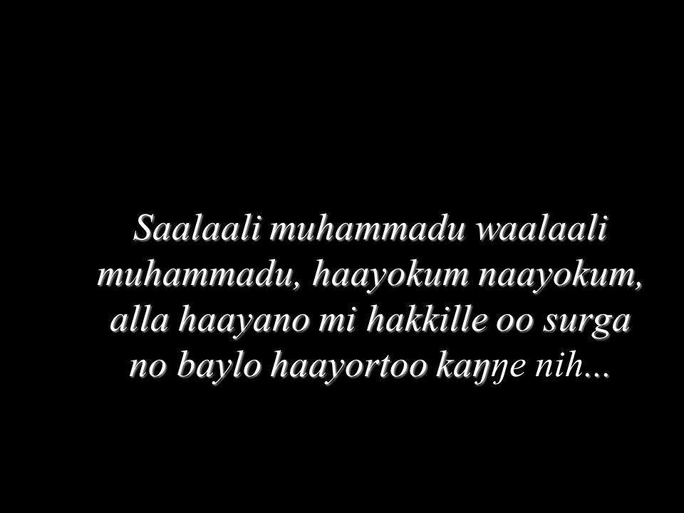 Saalaali muhammadu waalaali muhammadu, haayokum naayokum, alla haayano mi hakkille oo surga no baylo haayortoo kaŋ...