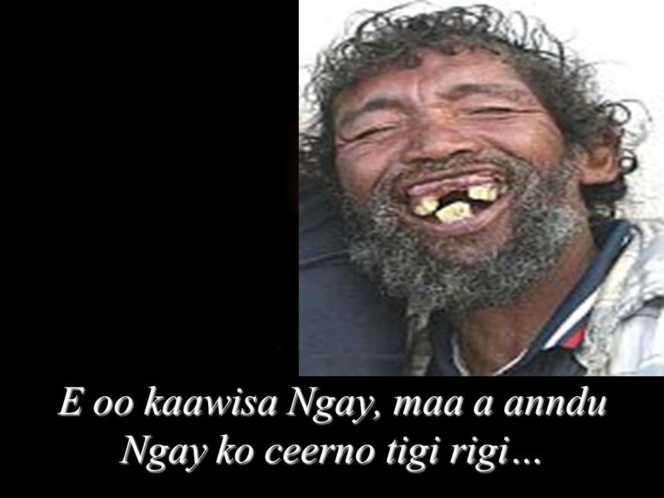 E oo kaawisa Ngay, maa a anndu Ngay ko ceerno tigi rigi…