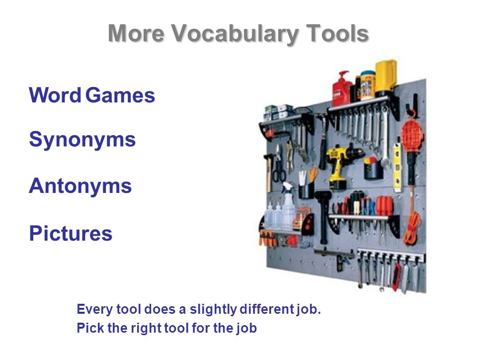 Word Games Synonyms Antonyms More Vocabulary Tools Every tool does a slightly different job.