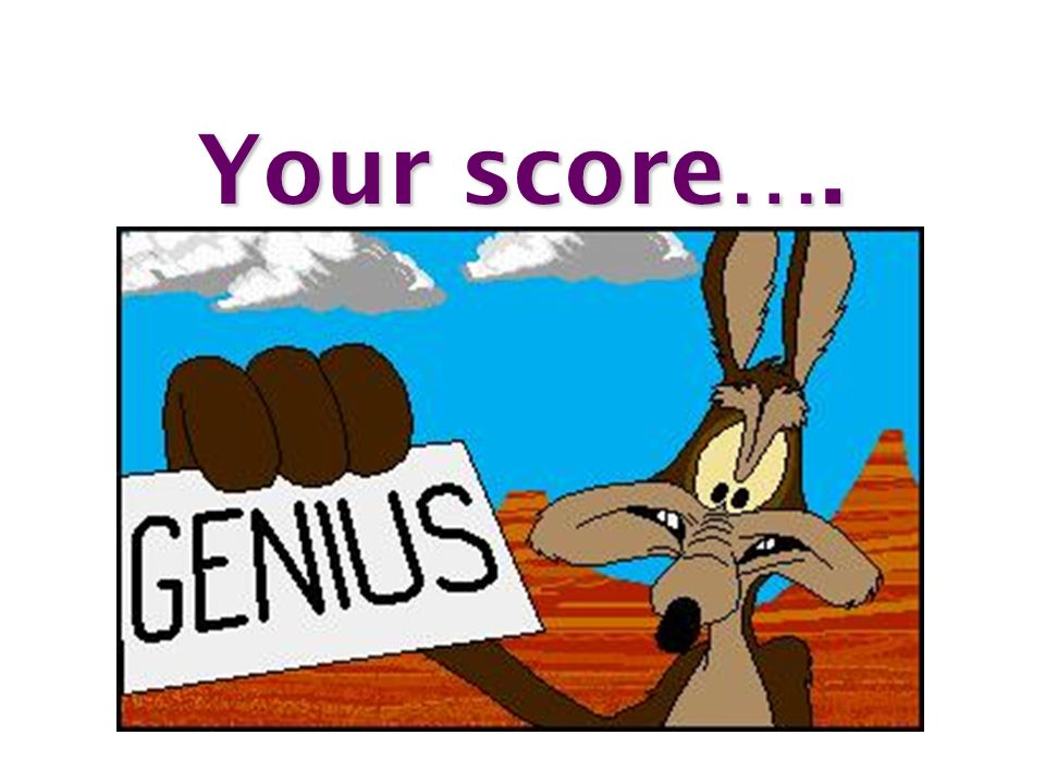 Your score….