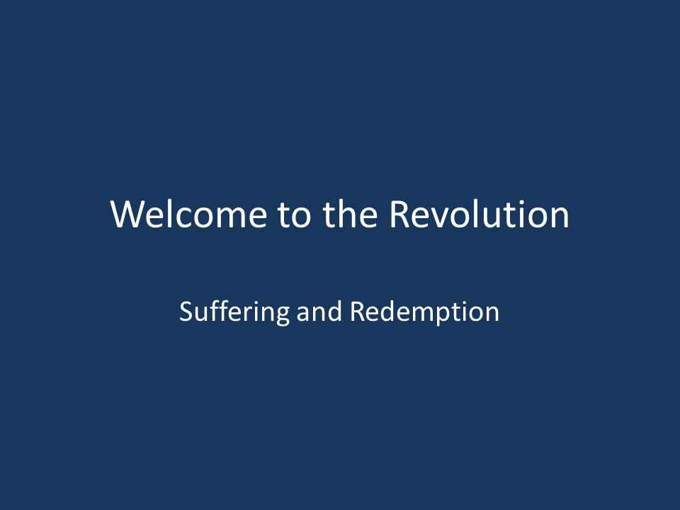 Welcome to the Revolution Suffering and Redemption
